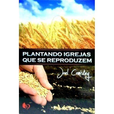 Livro Joel Comiskey - Plantando Igrejas Que Se Reproduzem