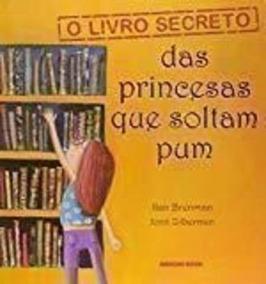 O Livro Secreto Das Princesas Que Soltam Pum - 1ªed 2015