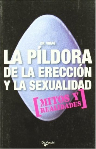 Imagen 1 de 3 de La Píldora De La Erección Y La Sexualidad, Virag, Vecchi