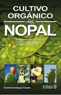 Libro Cultivo Organico Del Nopal ¡envío Gratis!