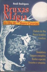 Bruxas E Magia Da Ilha De Santa Catarina Neidi Rodrigues