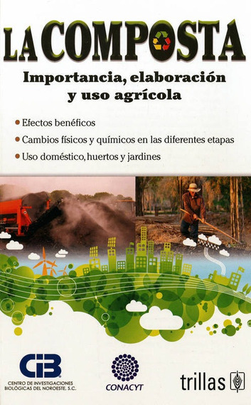 La Composta: Importancia, Elaboracion Y Uso Agricola