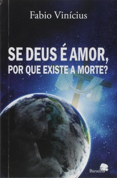 Se Deus É Amor Por Que Existe A Morte Autor(es):vinícius, Fa