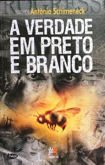 A Verdade Em Preto E Branco - Antônio Schimeneck