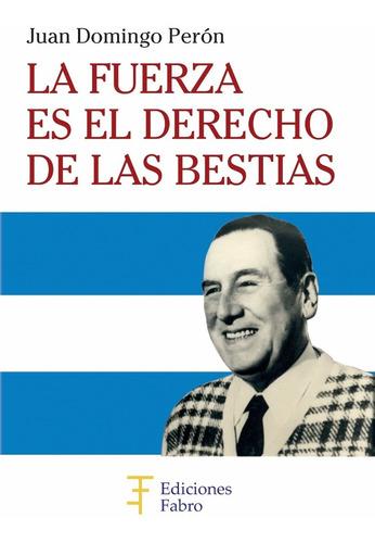 Imagen 1 de 3 de La Fuerza Es El Derecho De Las Bestias. Ediciones Fabro