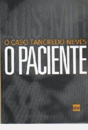 O Paciente: O Caso Tancredo Neves Luis Mir