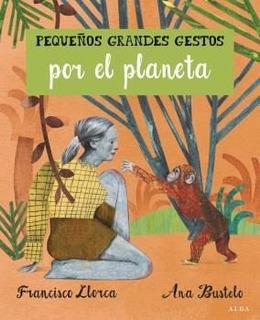 Grandes Gestos Por El Planeta - Td, Llorca / Bustelo, Alba