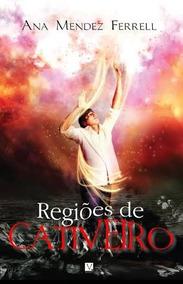 Livro : Regiões De Cativeiro De Ana Mendes Ferrell