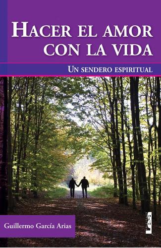 Libro Hacer El Amor Con La Vida De Garcia Arias Guillermo