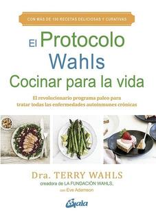 Protocolo Wahls El Cocinar Para La Vida, Terry Wahls, Gaia