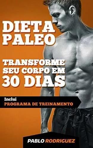 Dieta Paleolítica - Transforme Seu Corpo Em 30 Dias
