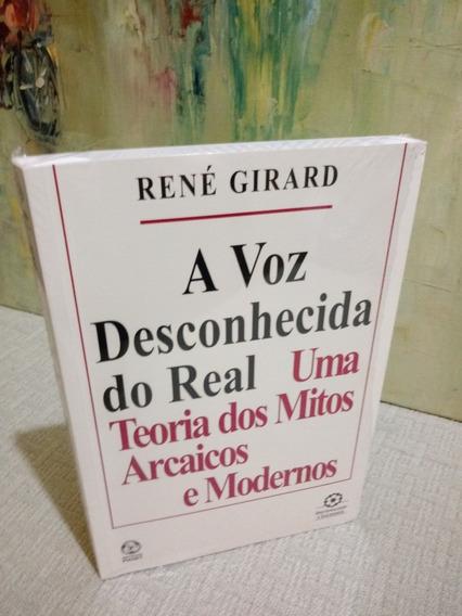 A Voz Desconhecida Do Real René Girard