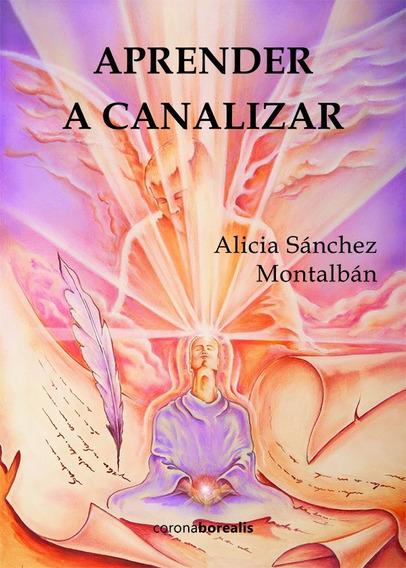 Aprender A Canalizar, De Alicia Sánchez Montalbán