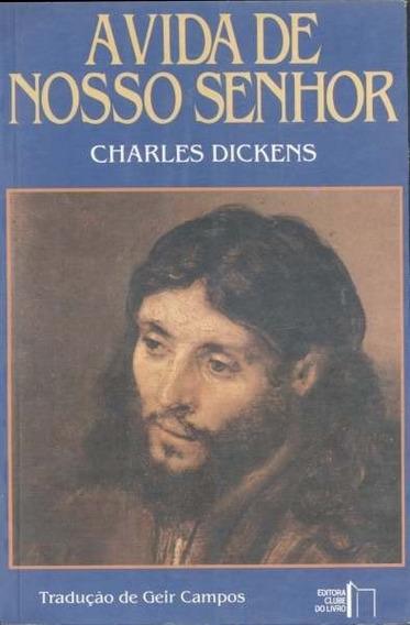 Livro- Charles Dickens- A Vida De Nosso Senhor -raro +brinde