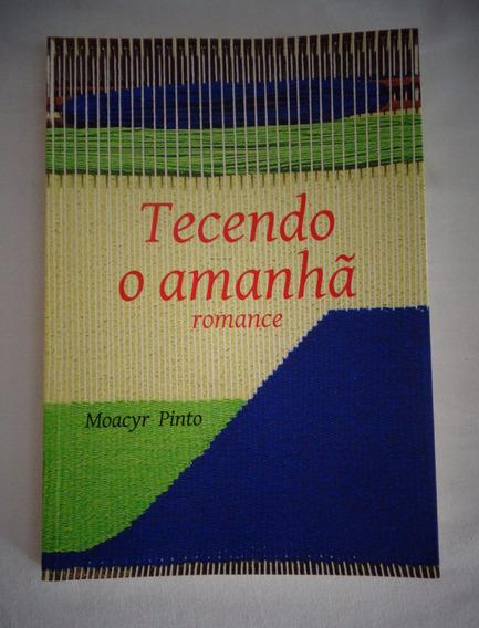 Livro Tecendo O Amanha Romance Moacyr Pinto*