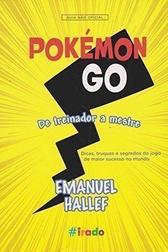 Pokémon Go. De Treinador A Mestre. Guia Não Oficial