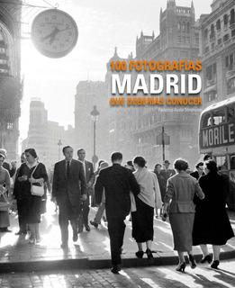 Madrid. 100 Fotografias Que Deberias Conocer