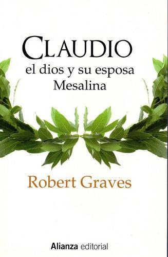 Claudio El Dios Y Su Esposa Mesalina - Graves - Alianza