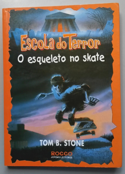 Escola Do Terror - O Esqueleto No Skate - Tom B. Stone