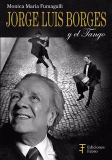 Jorge Luis Borges Y El Tango. Ediciones Fabro
