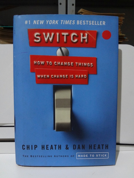 Switch - How To Change Things When Change Is Hard Chip Heath