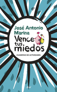 Vence Tus Miedos De José Antonio Marina