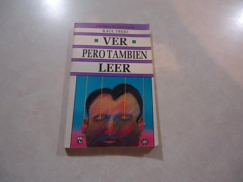 Ver Pero También Leer / Autor: Raul Trejo