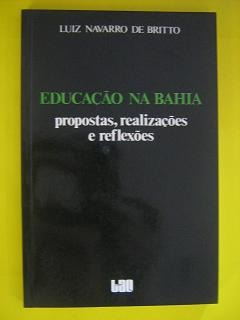 Educaçao Na Bahia-propostas, Realizaçoes Luiz Navarro De Br
