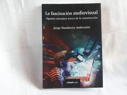 Imagen 1 de 7 de La Fascinacion Audiovisual Comunicacion Jorge H Ambrosini