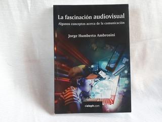 La Fascinacion Audiovisual Comunicacion Jorge H Ambrosini