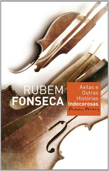 Axilas Outras Histórias Indecorosas Rubem Fonseca Literatura