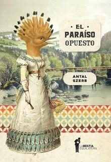 El Paraíso Opuesto, Antal Szerb, Ed. Bestia Equilátera