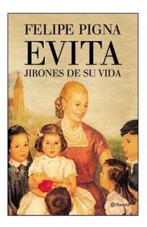 Libro Evita : Jirones De Su Vida - Felipe Pigna