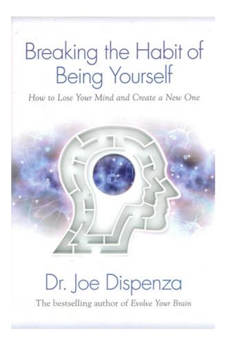 Imagen 1 de 2 de Breaking The Habit Of Being Yourself- Libro/book Inglés