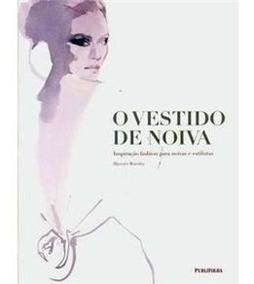 Livro O Vestido De Noiva - Inspiração Fashion Para Noivas