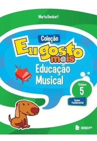 Eu Gosto Mais - Educaçao Musical, V.5 - 5º Ano - Ensino Fund