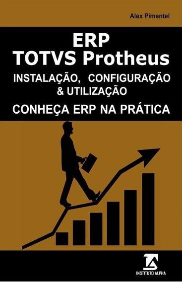 Erp Totvs Protheus - Instalação Configuração E Administração