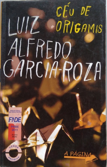 Céu De Origamis - Luiz Alfredo Garcia- Roza