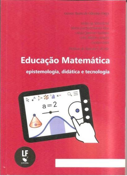 Educação Matemática. Epistemologia, Didática E Tecnologi