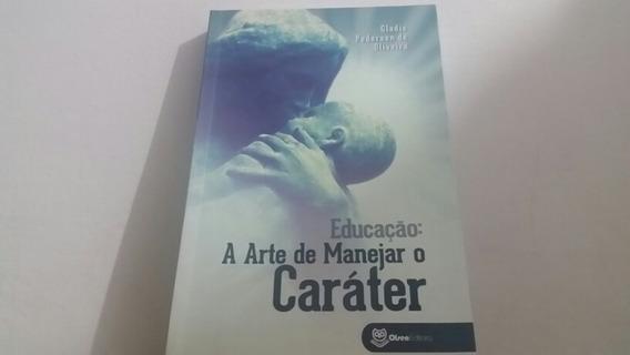 Educaçào : A Arte De Manejar O Caráter - Gladis Oliveira
