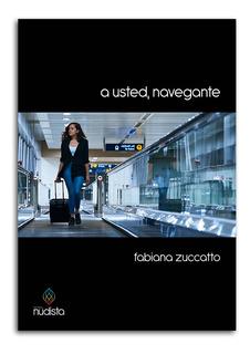 A Usted, Navegante - Fabiana Zuccatto