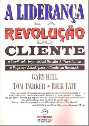 A Liderança E A Revolução Do Cliente / Gary Heil