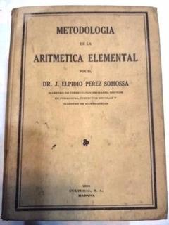 Metodologia De La Aritmetica Elemental Elpidio Perez Somossa