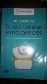 Eu Não Consigo Emagrecer Dr.pierre Dukan (livro) + Brinde