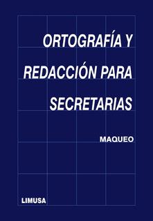 Ortografía Y Redacción Para Secretarias - Ana María Maqueo