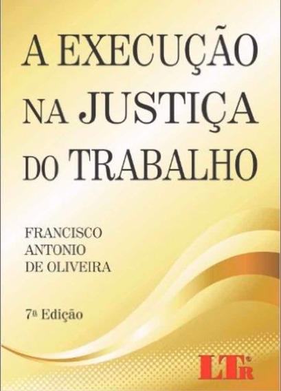 Livro A Execução Na Justiça Do Trabalho 7ed.