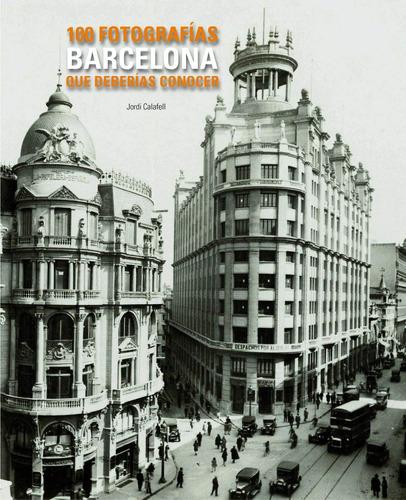 Barcelona. 100 Fotografias Que Deberias Conocer