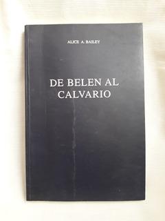 De Belen Al Calvario Alice A. Bailey Ed. Fundacion Lucis