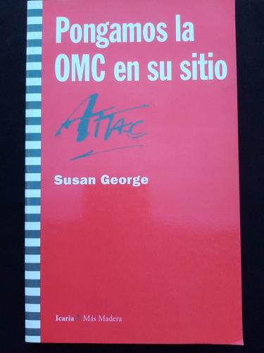Pongamos La Omc En Su Sitio. Susan George. Icaria Ed.