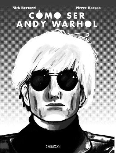 Como Ser Andy Warhol, Bertozzi / Hargan, Oberon
